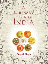 A Culinary Tour of India: Book by Yogesh Singh