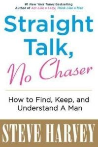 Straight Talk, No Chaser: How to Find, Keep, and Understand a Man: Book by Steve Harvey