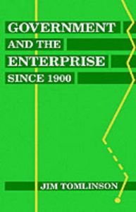 Government and the Enterprise Since 1900: Book by Jim Tomlinson