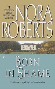 Born In Shame: Book by Nora Roberts