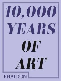 10,000 Years of Art | Book by Phaidon Editors | Best Price