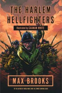 The Harlem Hellfighters: Book by Max Brooks