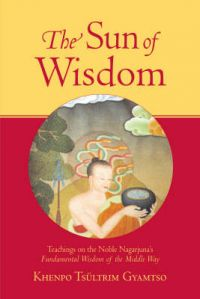 The Sun of Wisdom: Teachings on the Noble Nagarjuna's Fundamental Wisdom of the Middle Way: Book by Khenpo Tsultrim Gyamtso