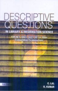 Descriptive Questions in Library , Information Science {In Accordance to the Revised Syllabus , New Patternof UGC} (English) 4th Ed.,  2010: Book by K. Kuma