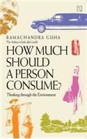 How Much Should A Person Consume: Thinking Through The Environment: Book by Ramachandra Guha