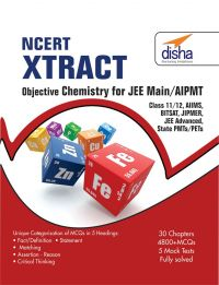 NCERT Xtract - Objective Chemistry for JEE Main, AIPMT, Class 11/ 12, AIIMS, BITSAT, JIPMER, JEE Adv, State PMTs/ PETs: Book by Disha Experts