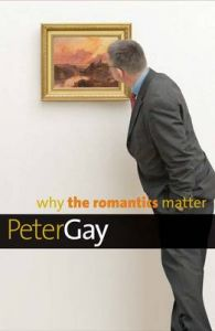 Why the Romantics Matter: Book by Peter Gay