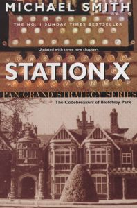 Station X: The Code Breakers of Bletchley Park: Book by Michael Smith