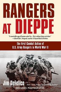 Rangers at Dieppe: The First Combat Action of U.S. Army Rangers in World War II: Book by Jim DeFelice