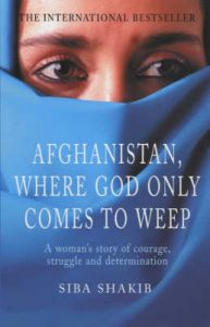 Afghanistan, Where God Only Comes to Weep: Book by Siba Shakib