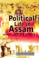 Political Life In Assam During The Nineteenth Century: Book by B.B. Hazarika