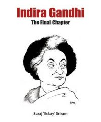 Indira Gandhi: The Final Chapter: Book by Suraj 'Eskay' Sriram