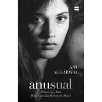 Anusual : Memoir of a Girl Who Came Back from the Dead: Book by Anu Aggarwal