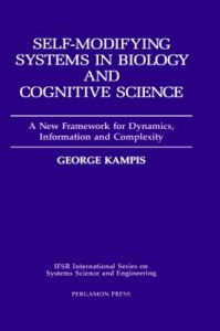 Self-modifying Systems in Biology and Cognitive Science: A New Framework for Dynamics, Information and Complexity: Book by George Kampis