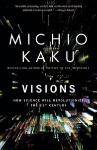 Visions: How Science Will Revolutionize the 21st Century: Book by Michio Kaku