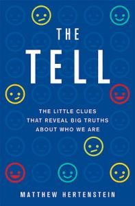 The Tell: The Little Clues That Reveal Big Truths about Who We Are: Book by Matthew Hertenstein, Dr, PhD