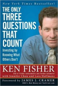 The Only Three Questions That Count: Investing by Knowing What Others Don't: Book by Ken Fisher