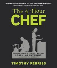 The 4-Hour Chef: The Simple Path to Cooking Like a Pro, Learning Anything, and Living the Good Life: Book by Timothy Ferriss
