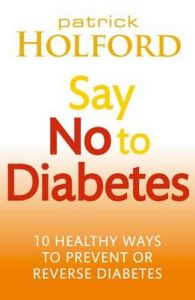 Say No to Diabetes: 10 Secrets to Preventing and Reversing Diabetes: Book by Patrick Holford
