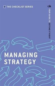 Managing Strategy: Your guide to getting it right: Book by CMI Books