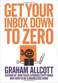 Get Your Inbox Down to Zero: From How to be a Productivity Ninja: Book by Graham Allcott