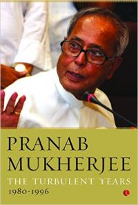The Turbulent Years: 1980 - 1996: Book by Pranab Mukherjee