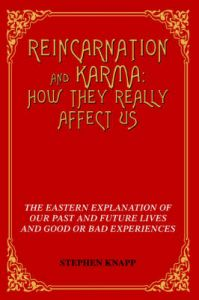 Reincarnation and Karma: How They Really Affect Us: The Eastern Explanation of Our Past and Future Lives and Good or Bad Experiences: Book by Stephen Knapp