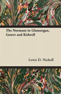 The Normans in Glamorgan, Gower and Kidwell: Book by Lewis D. Nicholl