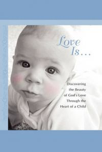 Love Is...: Discovering the Beauty of God's Love Through the H: Book by Howard Books