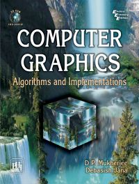 COMPUTER GRAPHICS : ALGORITHMS AND IMPLEMENTATIONS: Book by D.P. Mukherjee