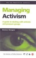 Managing Activism: A Guide to Dealing with Activists and Pressure Groups: Book by Denise Deegan