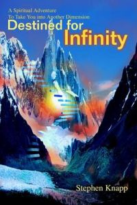 Destined for Infinity: A Spiritual Adventure to Take You Into Another Dimension: Book by Stephen Knapp