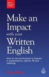 Make an Impact with Your Written English: How to Use Word Power to Impress in Presentations, Reports, PR and Meetings: Book by Fiona Talbot