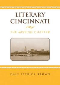 Literary Cincinnati: The Missing Chapter: Book by Dale Brown