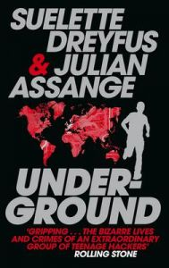 Underground: Tales of Hacking, Madness and Obsession on the Electronic Frontier: Book by Julian Assange