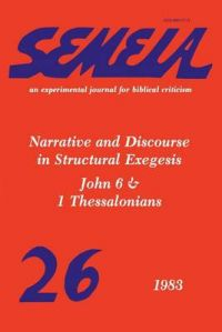 Semeia 26: Narrative and Discourse in Structural Exegesis-John 6 & 1 Thessalonians