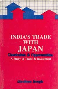 India's Trade With Japan Constraints And Opportunities: Book by Abraham Joseph