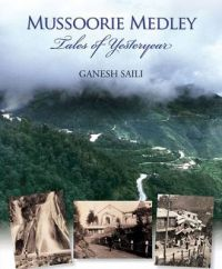 MUSSOORIE MEDLEY TALES OF YESTERYEAR: Book by Ganesh Saili