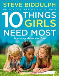 10 Things Girls Need Most To grow up strong and free: Book by Steve Biddulph