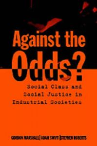 Against the Odds?: Social Class and Social Justice in Industrial Societies: Book by Gordon Marshall