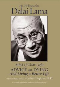 Mind of Clear Light: Advice on Dying and Living Well: Book by His Holiness Dalai Lama