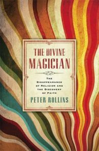 The Divine Magician: The Disappearance of Religion and the Discovery of Faith: Book by Peter Rollins