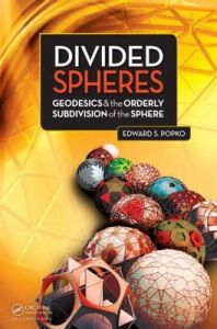 Divided Spheres: Geodesics and the Orderly Subdivision of the Sphere: Book by Edward S. Popko