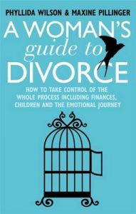 A Woman's Guide to Divorce: How to Take Control of the Whole Process, Including Finances, Children and the Emotional Journey: Book by Phyllida Wilson