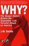 Why? the Deeper History Behind the September 11Th Terrorist Attack On America: Book by J.W. Smith
