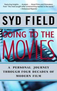Going to the Movies: A Personal Journey Through Four Decades of Modern Film: Book by Syd Field