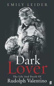 Dark Lover: The Life and Death of Rudolph Valentino: Book by Emily Worth Leider
