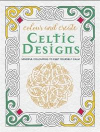 Colour and Create: Celtic Designs (English) (Paperback): Book by Bounty