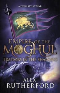 Empire of the Moghul: Traitors in the Shadows (English) (Hardcover): Book by Alex Rutherford