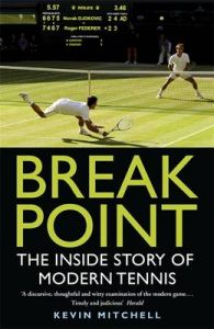 Break Point: The Inside Story of Modern Tennis: Book by Kevin Mitchell